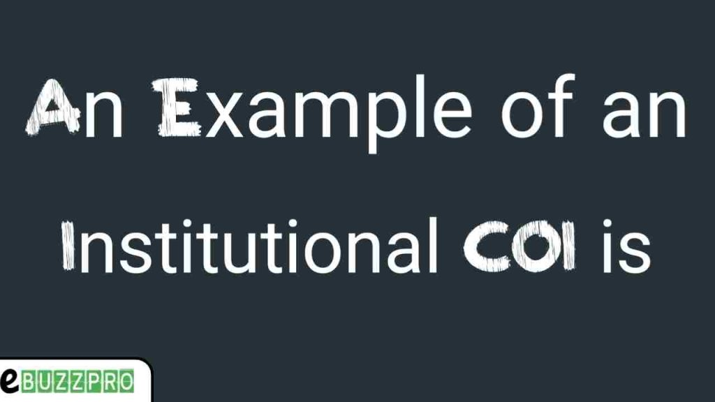 An Example of an Institutional coi is: