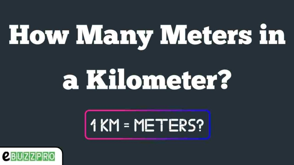 How Many Meters are in a Kilometer?, 1 Km = Meters?