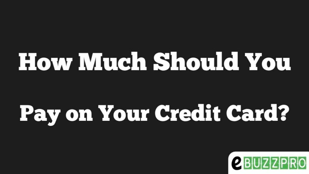 How Much Should You Pay on Your Credit Card?