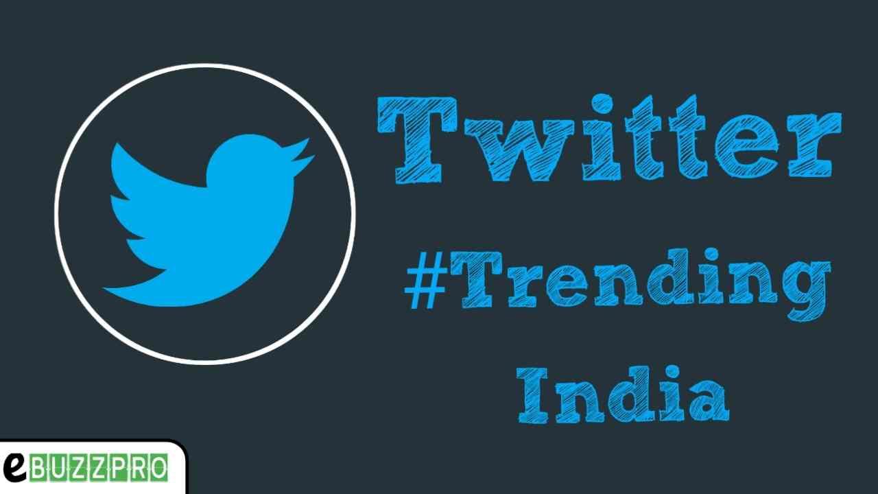 Twitter Trending India, Trending on Twitter India, Twitter Trending Today, Trending Topics in India, What is Trending on Twitter, Top Trending Twitter Hashtags
